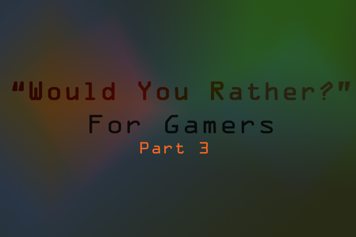 Would you rather for gamers