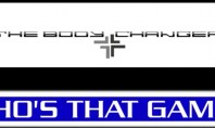 Who's That Game – The Body Changer